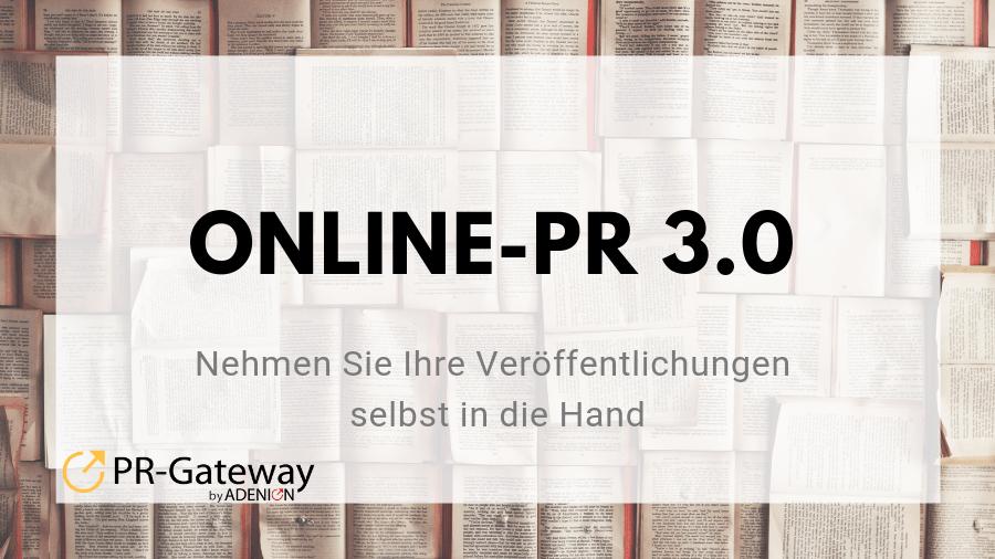 Online-PR 3.0 - nehmen Sie Ihre Veröffentlichungen selbst in die Hand