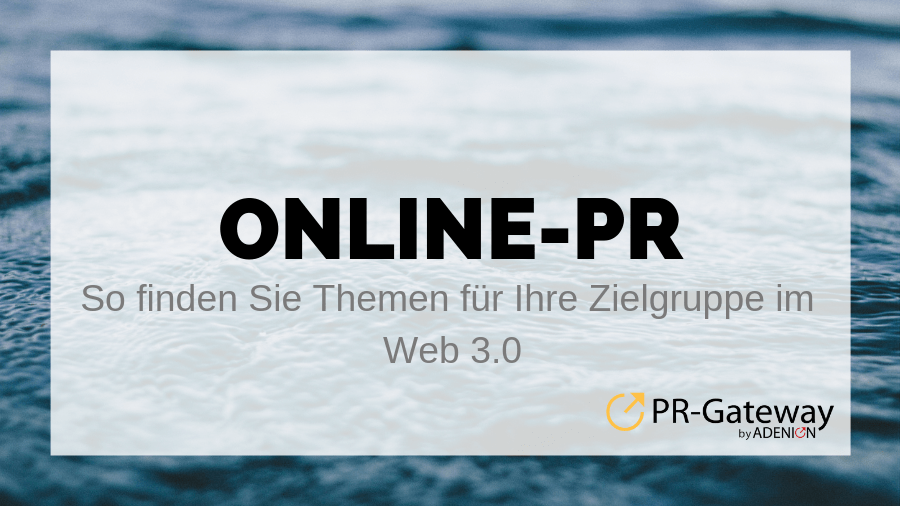 Online-PR: So finden Sie Themen für Ihre Zielgruppe im Web 3.0
