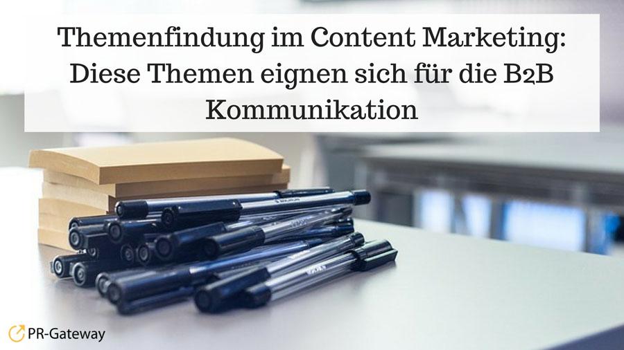 Themenfindung im Content Marketing Diese Themen eignen sich für die B2B Kommunikation