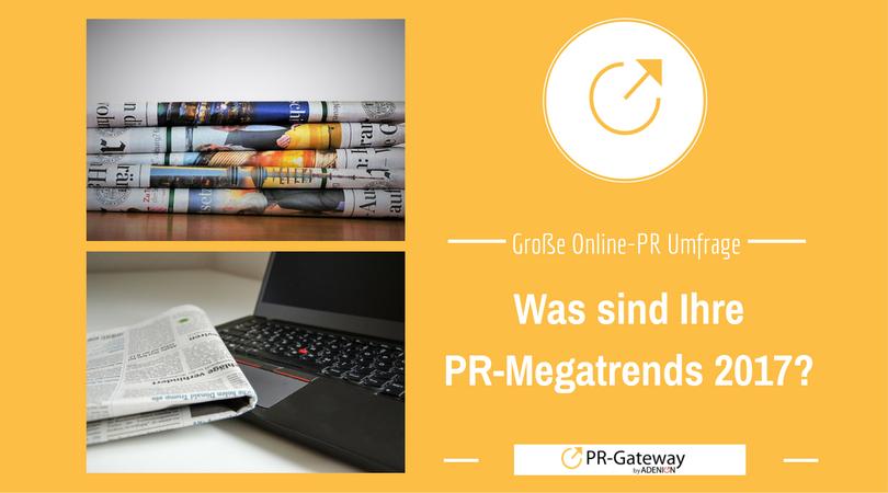Jetzt mitmachen bei unserer Umfrage: Was sind Ihre PR-Megatrends 2017?