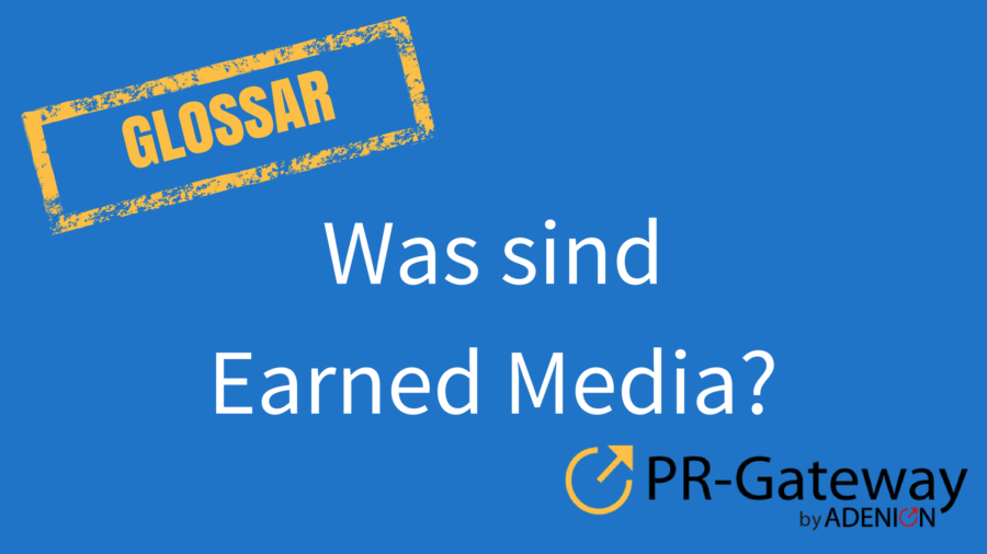 PR-Gateway Glossar: Was sind Earned Media