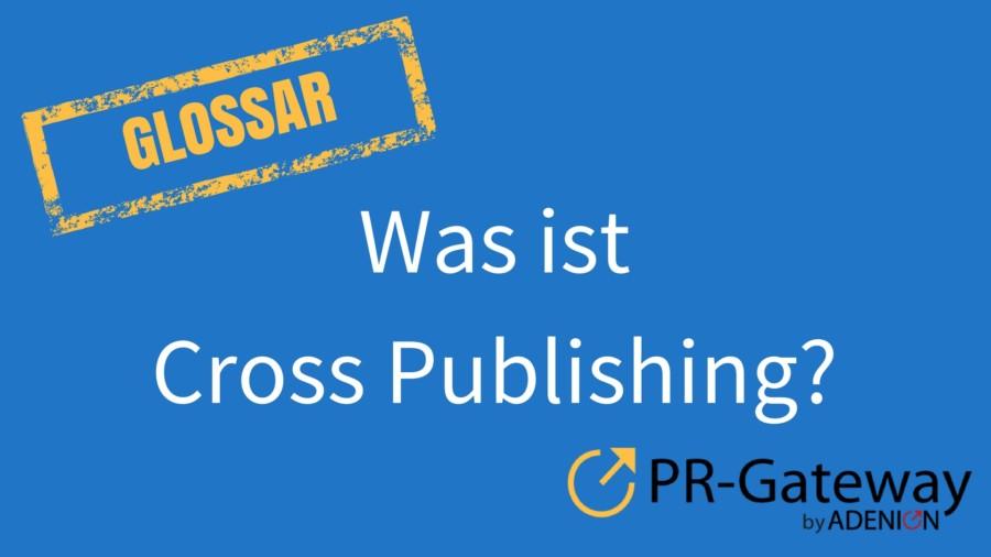 Was ist Cross Publishing?