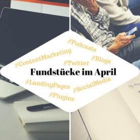 Fundstücke April Online-PR Content Marketing