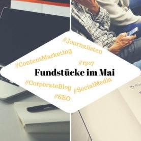 Fundstücke Mai Content Marketing, Social Media und Online Pr
