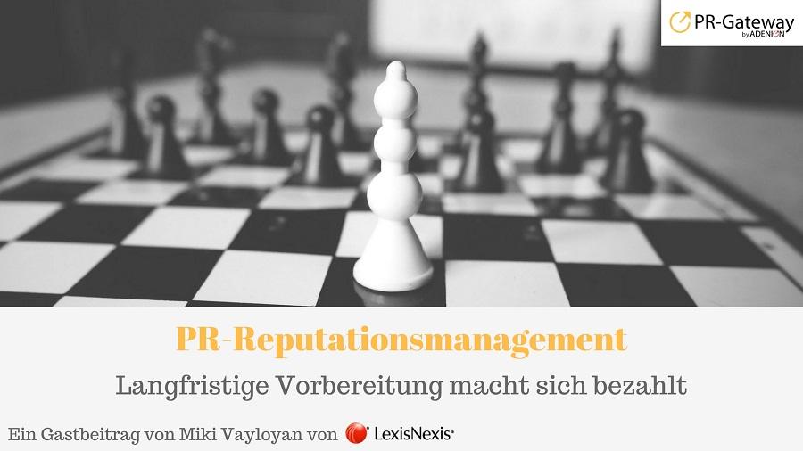 Ein Gastbeitrag von Miki Vayloyan auf PR-Gateway.de: PR-Reputationsmanagement - Langfristige Vorbereitung macht sich bezahlt