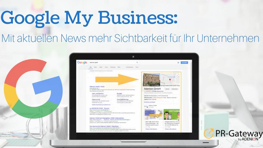 Google My Business: Mit aktuellen News mehr Sichtbarkeit für Ihr Unternehmen