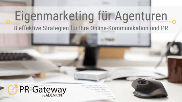 Eigenmarketing für Agenturen: 7 effektive Strategien für Ihre Online-Kommunikation und PR