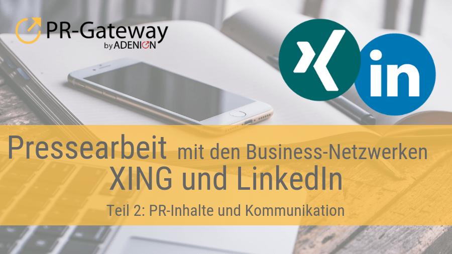 Pressearbeit mit den Business-Netzwerken XING und LinkedIn, Teil 2: Inhalte und Kommunikation