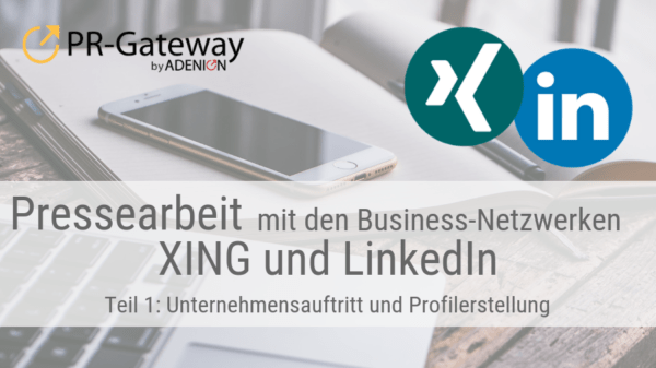 Pressearbeit mit den Business-Netzwerken XING und LinkedIn – Teil 1: Unternehmensauftritt und Profilerstellung