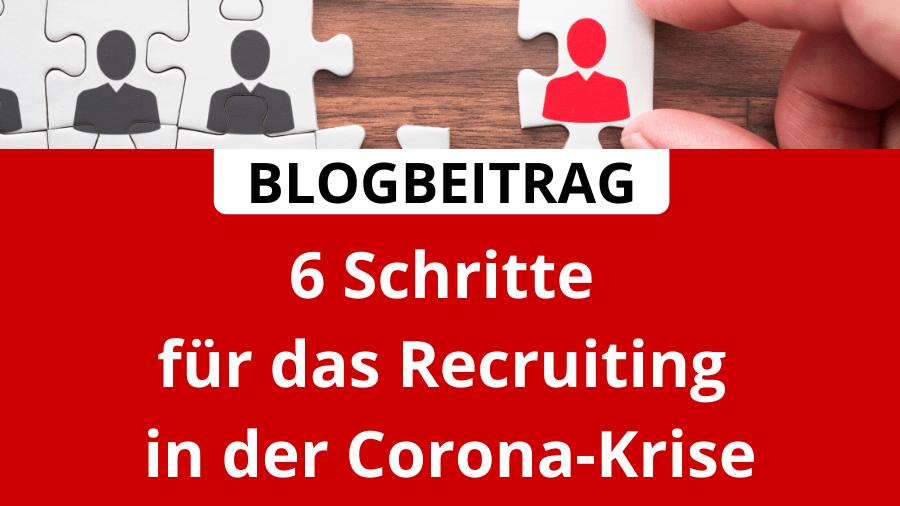 6 Schritte für das Recruiting in der Corona-Krise