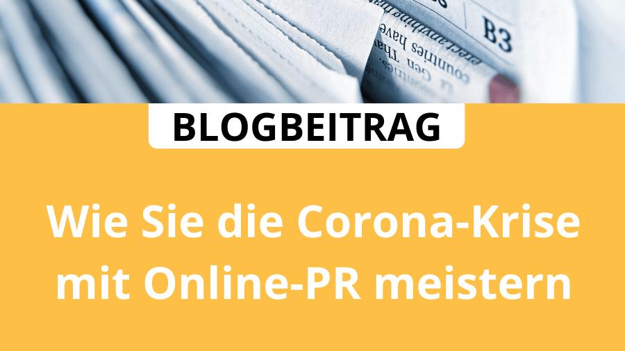 Krisenkommunikation: Wie Sie die Corona-Krise mit Online-PR meistern