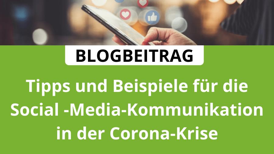 Tipps und Beispiele zur Social Media Kommunikation in der Corona-Krise