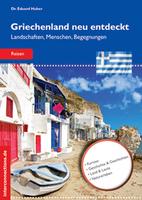 Griechenland neu entdeckt - Landschaften, Menschen, Begegnungen