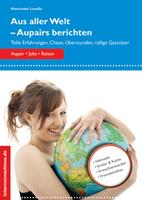 Aus aller Welt - Aupairs berichten - Tolle Erfahrungen, Chaos, Überstunden, rollige Gastväter