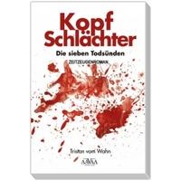 Kopfschlächter - Die sieben Todsünden: Zeitzeugen-Roman ab 01. Oktober 2013 im Buchhandel