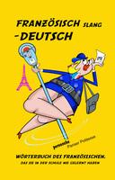 Gerade erschienen: Wörterbuch des Französischen, dass Sie auf der Schule nie gelernt haben