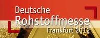 5. Deutsche Rohstoffmesse Frankfurt 2012 - Gut besucht - Gut organisiert - Sehr Guter Erfolg