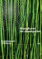 KlangKunst im Japangarten des Kunstmuseum Wolfsburg ab 16. Mai 2012