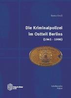 Kriminalpolizei im Ostteil Berlins 1945-1990