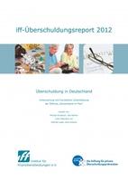 iff-Überschuldungsreport 2012: Verbraucherinsolvenzen erstmals seit 2008 wieder rückläufig