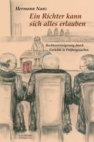 Rechts- und verfassungswidrige Entscheidungen in allen Gerichtsinstanzen