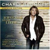 Charly Brunner - Ich glaub an die Liebe (Premium Edition)