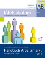 Handbuch Arbeitsmarkt 2013  Umfassende Bestandsaufnahme des deutschen Arbeitsmarktes