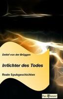Druckfrisch (Berlin) Soeben bei Pax et Bonum in Berlin erschienen. Das Buch Irrlichter des Todes - Reale Spukgeschichten