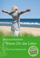 Waltraud Bielefeldt: Nimm dir das Leben