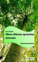 (Berlin) Soeben bei Pax et Bonum in Berlin erschienen.  Das Buch Wenn Bäume sprechen könnten - Baumweisheiten