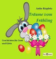 Berlin) Soeben bei Pax et Bonum in Berlin erschienen.   Das Buch Träume vom Frühling  Geschichten für Groß und Klein