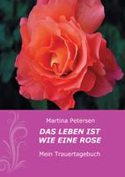 Martina Petersen: Das Leben ist wie eine Rose