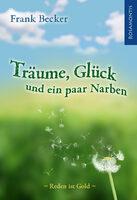 Der Rosamontis Verlag präsentiert: Frank Becker Träume, Glück und ein paar Narben. Reden ist Gold.