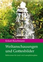 Dr. Eckhart Ruschmann  Weltanschauungen und Gottesbilder