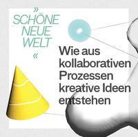 """""""Schöne neue Welt"""" - Wie aus kollaborativen Prozessen kreative Ideen entstehen"""