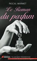 """""""Der Roman vom Parfüm"""" von Pascal Marmet - ein Duftbuch der besonderen Art"""""""