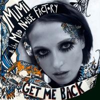MiMi & the MAD NOiSE FACTORY - Melden sich mit brandneuer Single Get Me Back zurück! Neues Studio-Album Nothing But Everything erscheint im Frühjahr 2014