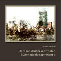 """""""Der Frankfurter Westhafen künstlerisch porträtiert II"""" ist erschienen"""