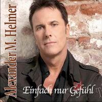 """Alexander M. Helmer - """"Einfach nur Gefühl"""" - Musik der Extraklasse"""