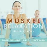 Verspannungen und Schmerzzustände lösen - Ganzheitliches Wohlbefinden durch progressive Muskelentspannung