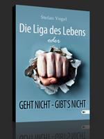 Die Liga des Lebens oder GEHT NICHT- GIBT'S NICHT – Stefan Vogel