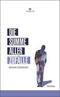 """""""Die Summe aller Zufälle"""": Roman von Maxim Szenessy"""