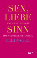 """Ulli Nagel """"Sex, Liebe und die Suche nach Sinn"""""""