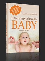 Unser anspruchsvolles Baby – Larissa Lindemann