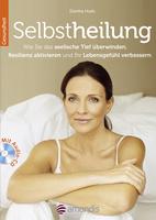 Selbstheilung: Das Begleitbuch zur Genesung mit Übungsprogramm auf CD