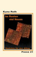 """Neuerscheinung: """"Im Rosten viel Neues. Gedichte für den Alltag"""" von Kuno Roth"""
