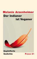 """Neuerscheinung: """"Der Indianer ist Veganer. Gepfefferte Gedichte"""" von Melanie Arzenheimer"""