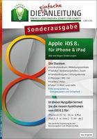 Die.Anleitung für iOS 8: Alle wichtigen Informationen zum neuen Apple-Betriebssystem für iPhone und iPad auf 60 Seiten verständlich erklärt