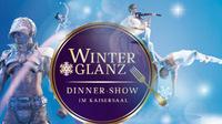 Erstmalig in Berlin - festliche Dinner-Show Winterglanz im Kaisersaal