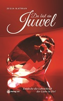 Du bist ein Juwel - Entdecke die Lebenskraft der Liebe in Dir
